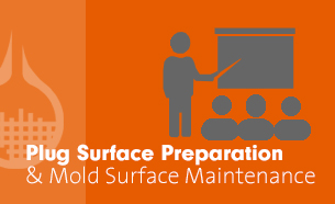 Plug Surface Preparation and Mold Surface Maintenance